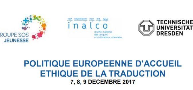 Politique européenne d'accueil, Ethique de la traduction. Colloque international 7-9 décembre 2017, INALCO